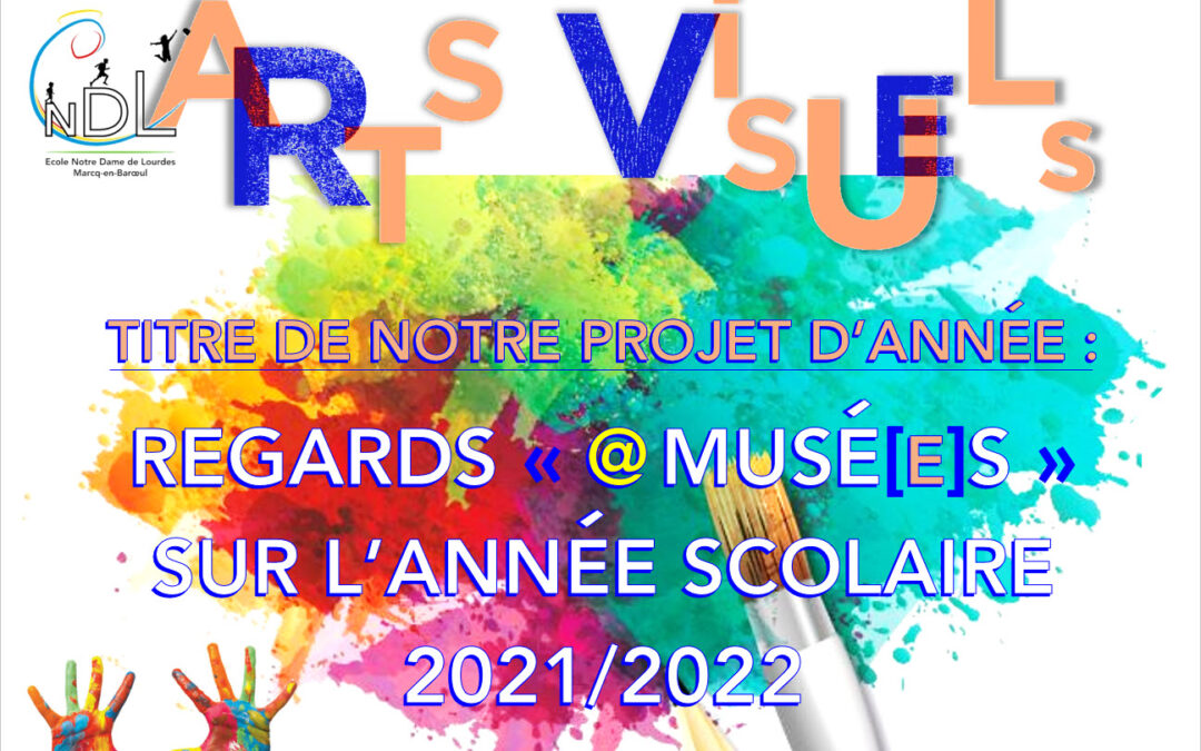 Thème de notre projet d'année 2021/2022 sur les Arts Visuels